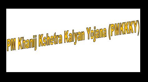 Pradhan Mantri Khanij Kshetra Kalyan Yojana (PMKKKY)